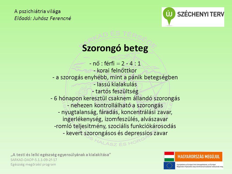 Szorongó beteg - nő : férfi  2 - 4 : 1 - korai felnőttkor - a szorogás enyhébb, mint a pánik betegségben - lassú kialakulás - tartós feszültség - 6 h
