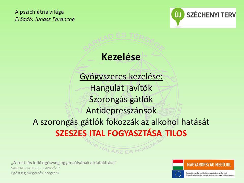 Kezelése Gyógyszeres kezelése: Hangulat javítók Szorongás gátlók Antidepresszánsok A szorongás gátlók fokozzák az alkohol hatását SZESZES ITAL FOGYASZ