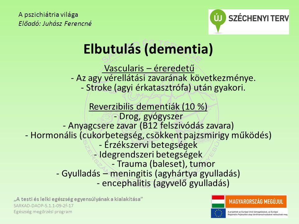Elbutulás (dementia) Vascularis – éreredetű - Az agy vérellátási zavarának következménye. - Stroke (agyi érkatasztrófa) után gyakori. Reverzibilis dem