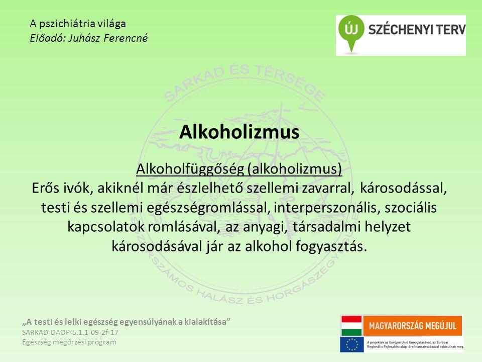 Alkoholizmus Alkoholfüggőség (alkoholizmus) Erős ivók, akiknél már észlelhető szellemi zavarral, károsodással, testi és szellemi egészségromlással, in