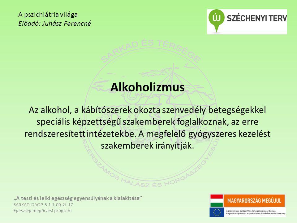 Alkoholizmus Az alkohol, a kábítószerek okozta szenvedély betegségekkel speciális képzettségű szakemberek foglalkoznak, az erre rendszeresített intéze