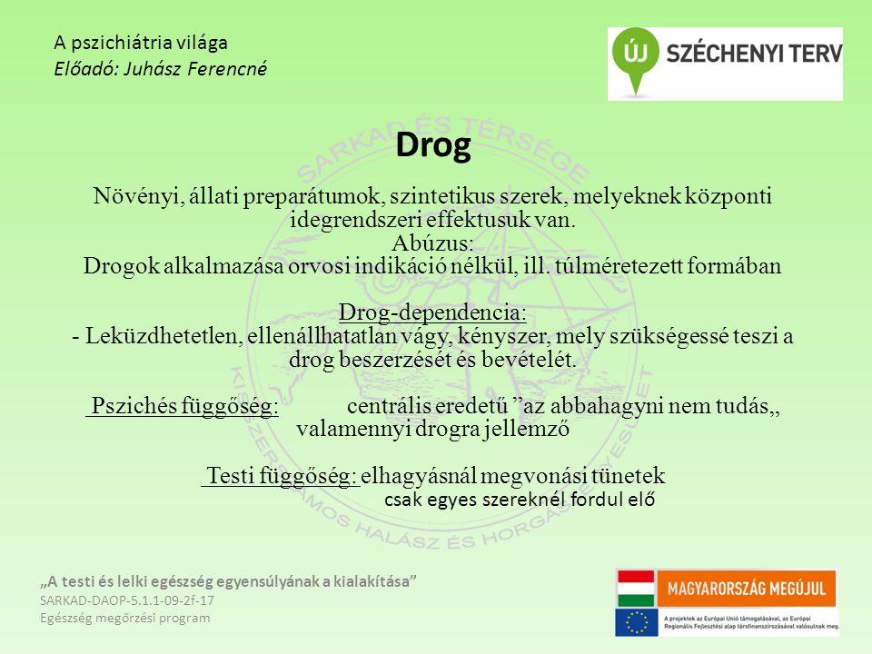 Drog Növényi, állati preparátumok, szintetikus szerek, melyeknek központi idegrendszeri effektusuk van. Abúzus: Drogok alkalmazása orvosi indikáció né
