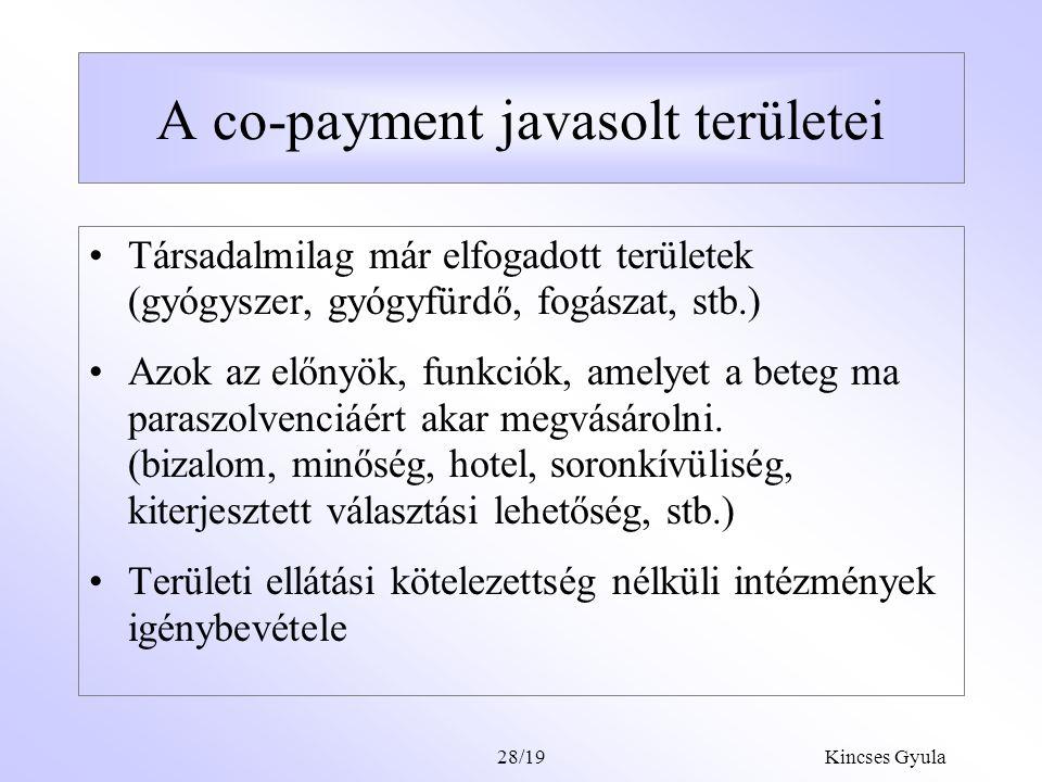 Kincses Gyula28/18 A co-payment kiterjesztésének célja A co-payment célja nem elsősorban a forrásbővítés, hanem a költségérzékenység és költségtudatosság javítása a paraszolvencia felszámolása, legális, adó- kedvezménnyel támogatott szolgáltatás-vásárlássá alakítása igénybevételi szokások orientálása