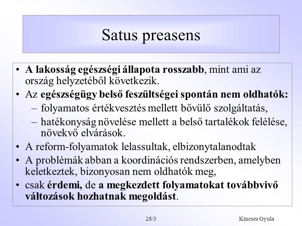 Kincses Gyula28/3 Satus preasens A lakosság egészségi állapota rosszabb, mint ami az ország helyzetéből következik.