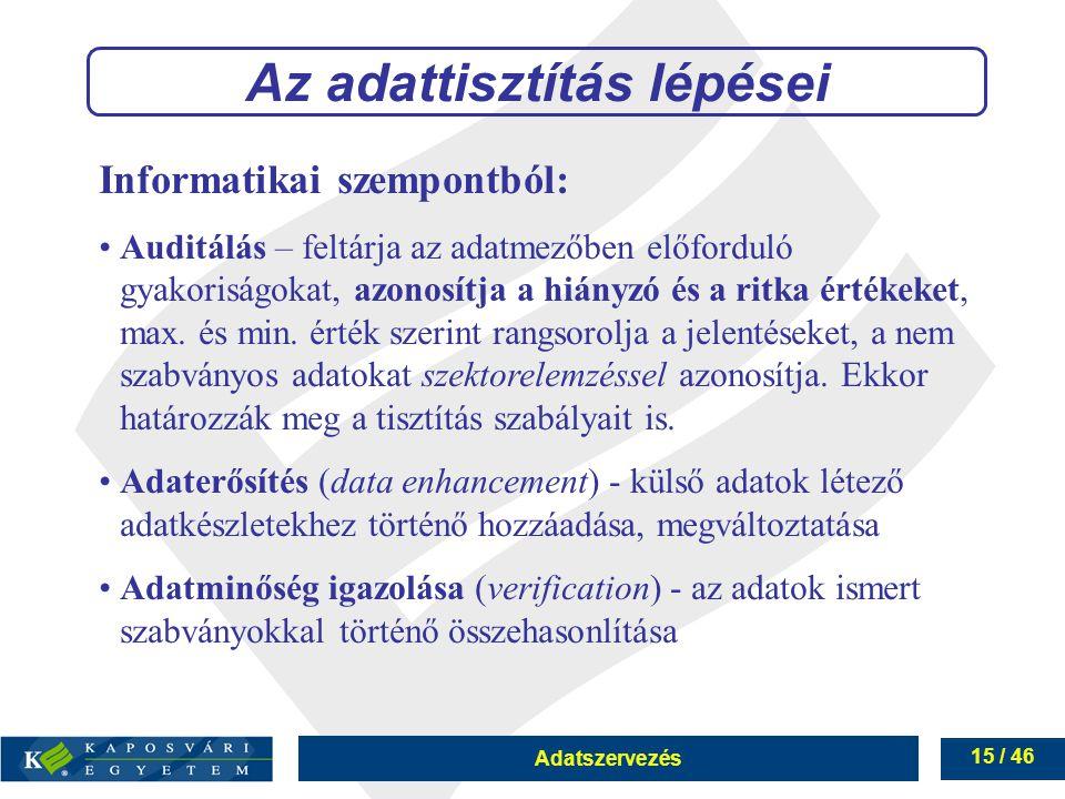 Adatszervezés 15 / 46 Az adattisztítás lépései Informatikai szempontból: Auditálás – feltárja az adatmezőben előforduló gyakoriságokat, azonosítja a h