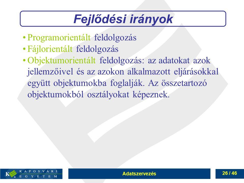 Adatszervezés 26 / 46 Fejlődési irányok Programorientált feldolgozás Fájlorientált feldolgozás Objektumorientált feldolgozás: az adatokat azok jellemz