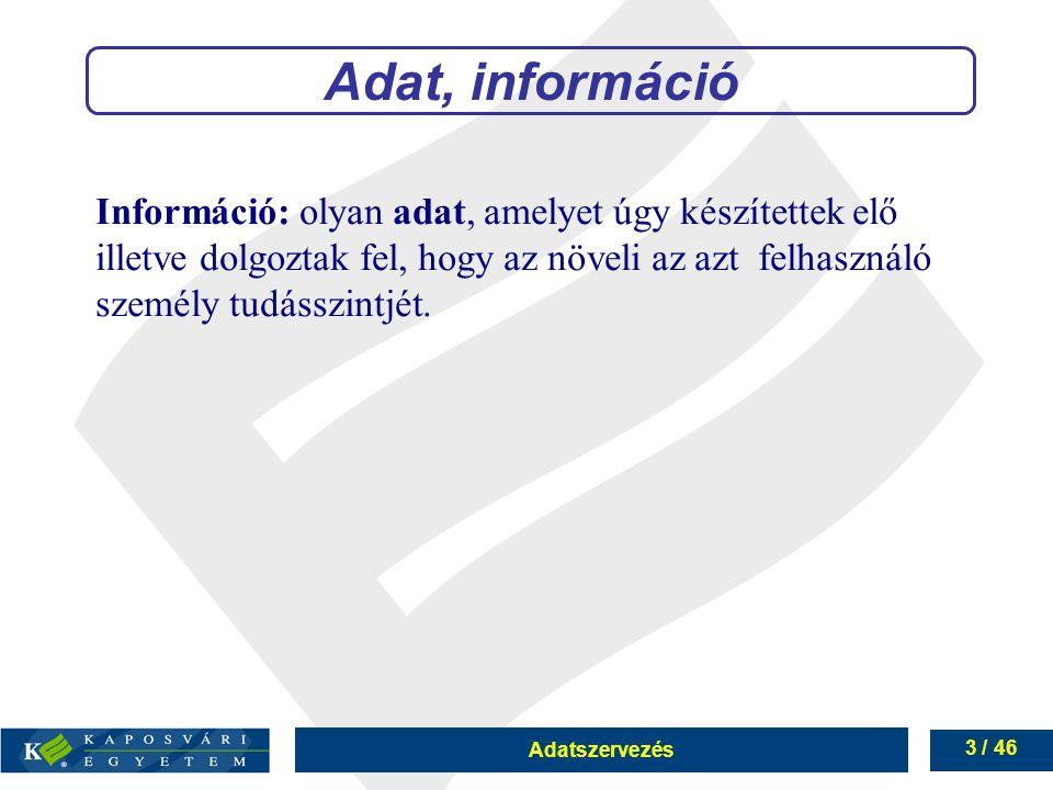 3 / 46 Információ: olyan adat, amelyet úgy készítettek elő illetve dolgoztak fel, hogy az növeli az azt felhasználó személy tudásszintjét. Adat, infor