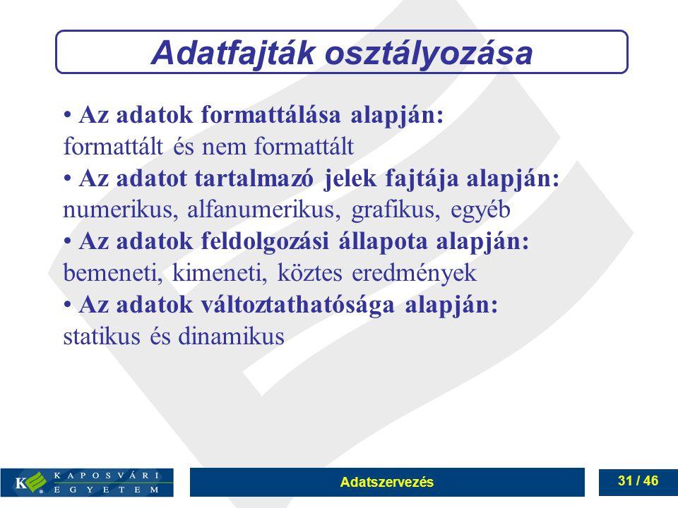 Adatszervezés 31 / 46 Adatfajták osztályozása Az adatok formattálása alapján: formattált és nem formattált Az adatot tartalmazó jelek fajtája alapján: