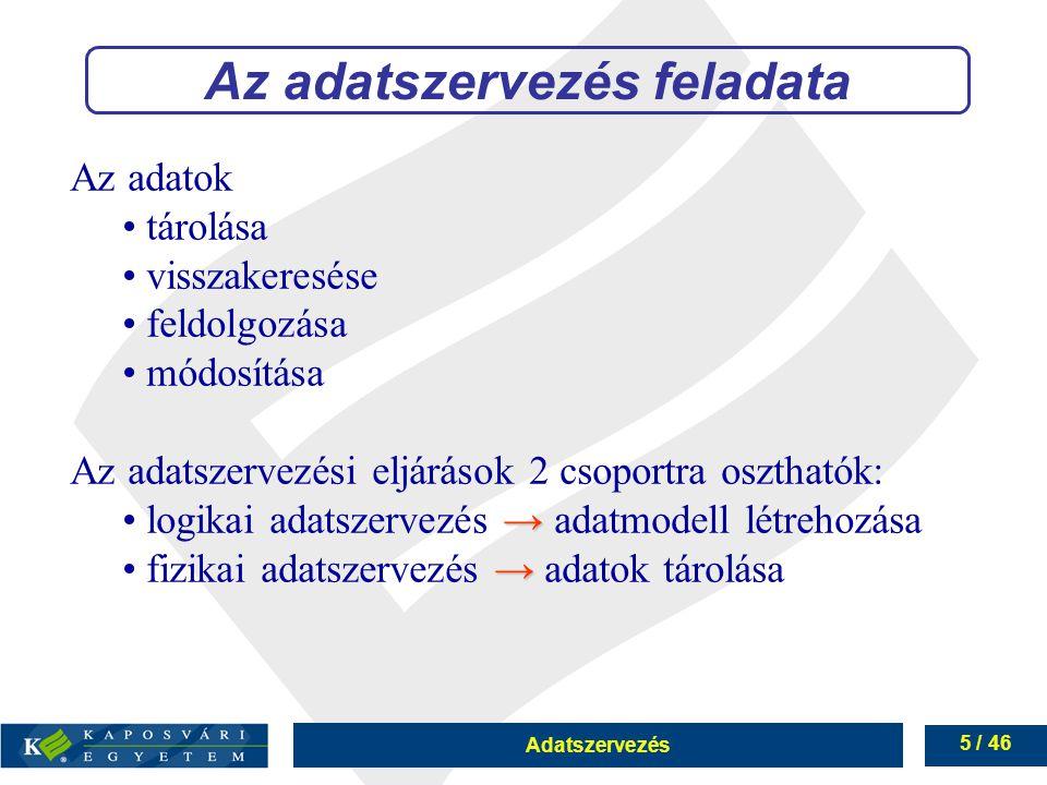 Adatszervezés 5 / 46 Az adatok tárolása visszakeresése feldolgozása módosítása Az adatszervezési eljárások 2 csoportra oszthatók: → logikai adatszerve
