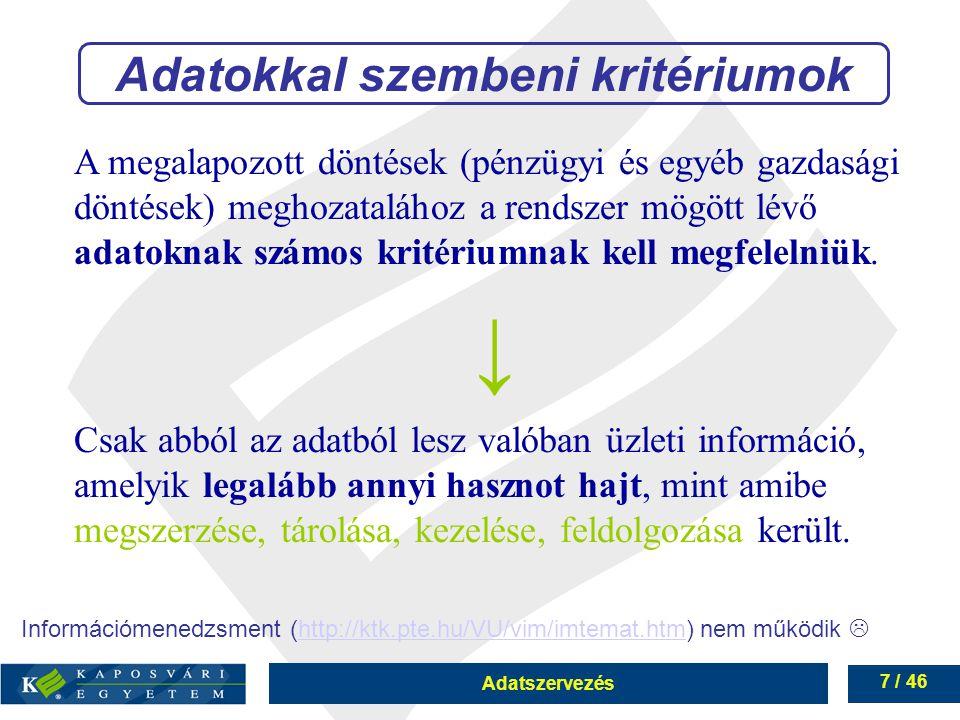 Adatszervezés 7 / 46 A megalapozott döntések (pénzügyi és egyéb gazdasági döntések) meghozatalához a rendszer mögött lévő adatoknak számos kritériumna