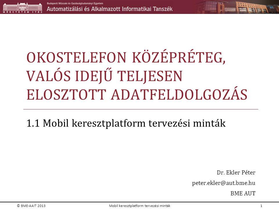 OKOSTELEFON KÖZÉPRÉTEG, VALÓS IDEJŰ TELJESEN ELOSZTOTT ADATFELDOLGOZÁS 1.1 Mobil keresztplatform tervezési minták Dr. Ekler Péter peter.ekler@aut.bme.