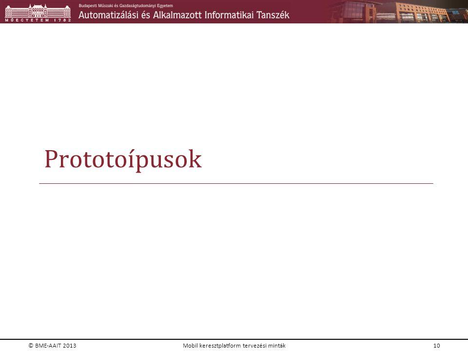 Prototoípusok © BME-AAIT 2013Mobil keresztplatform tervezési minták10