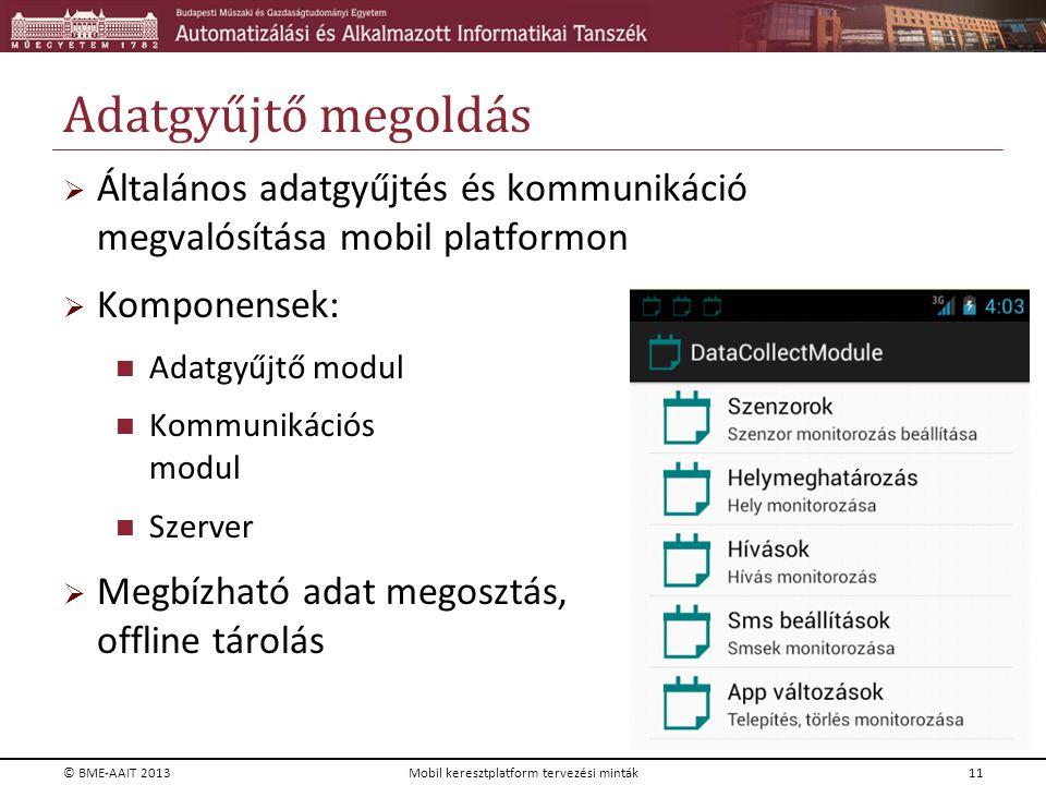 Adatgyűjtő megoldás  Általános adatgyűjtés és kommunikáció megvalósítása mobil platformon  Komponensek: Adatgyűjtő modul Kommunikációs modul Szerver