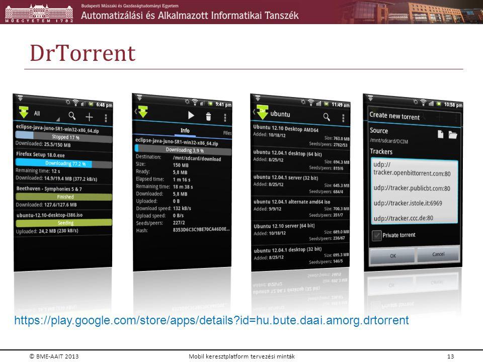 DrTorrent https://play.google.com/store/apps/details?id=hu.bute.daai.amorg.drtorrent © BME-AAIT 2013Mobil keresztplatform tervezési minták13