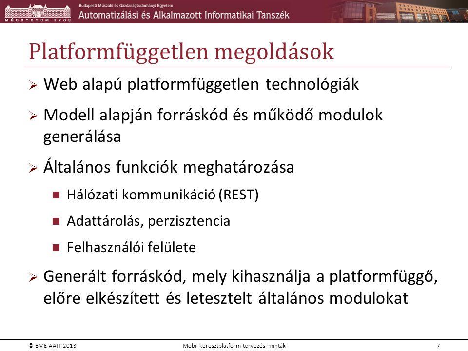 Platformfüggetlen megoldások  Web alapú platformfüggetlen technológiák  Modell alapján forráskód és működő modulok generálása  Általános funkciók m