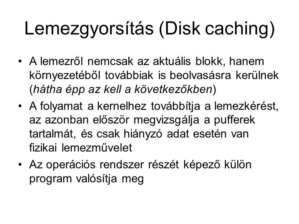 Lemezgyorsítás (Disk caching) A lemezről nemcsak az aktuális blokk, hanem környezetéből továbbiak is beolvasásra kerülnek (hátha épp az kell a követke