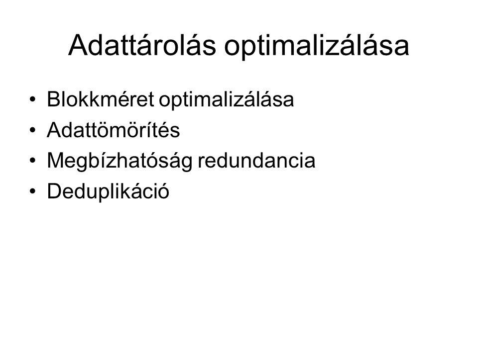 Adattárolás optimalizálása Blokkméret optimalizálása Adattömörítés Megbízhatóság redundancia Deduplikáció