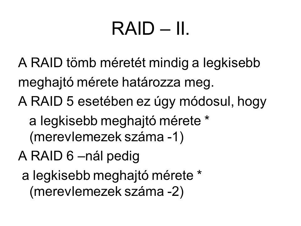 RAID – II. A RAID tömb méretét mindig a legkisebb meghajtó mérete határozza meg. A RAID 5 esetében ez úgy módosul, hogy a legkisebb meghajtó mérete *