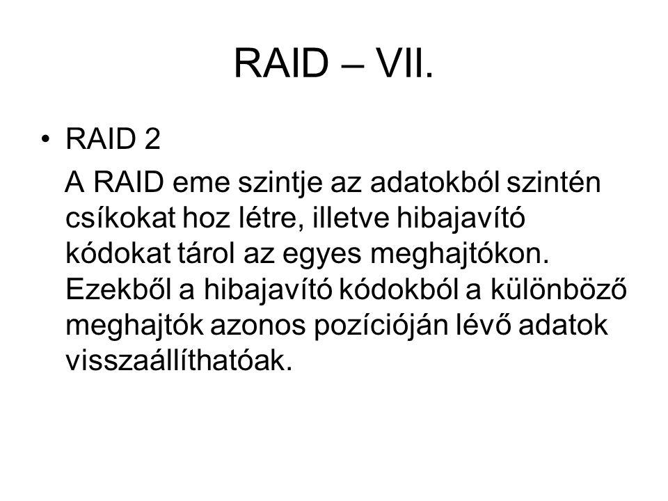 RAID – VII. RAID 2 A RAID eme szintje az adatokból szintén csíkokat hoz létre, illetve hibajavító kódokat tárol az egyes meghajtókon. Ezekből a hibaja