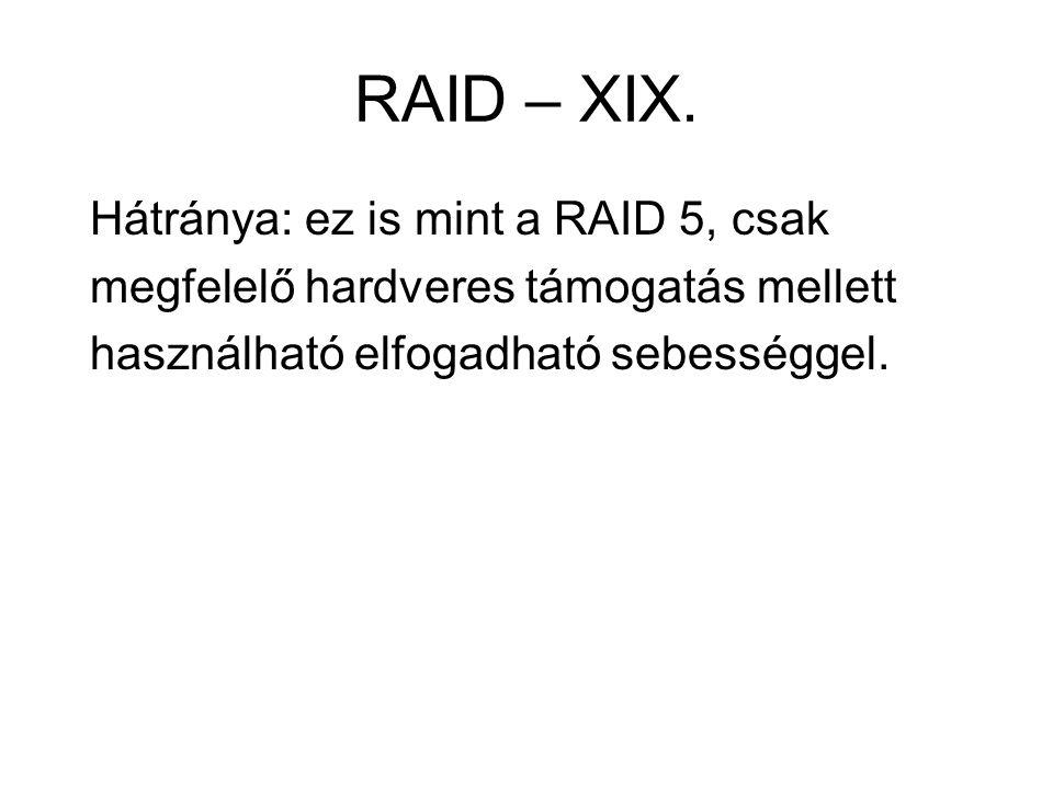 RAID – XIX. Hátránya: ez is mint a RAID 5, csak megfelelő hardveres támogatás mellett használható elfogadható sebességgel.