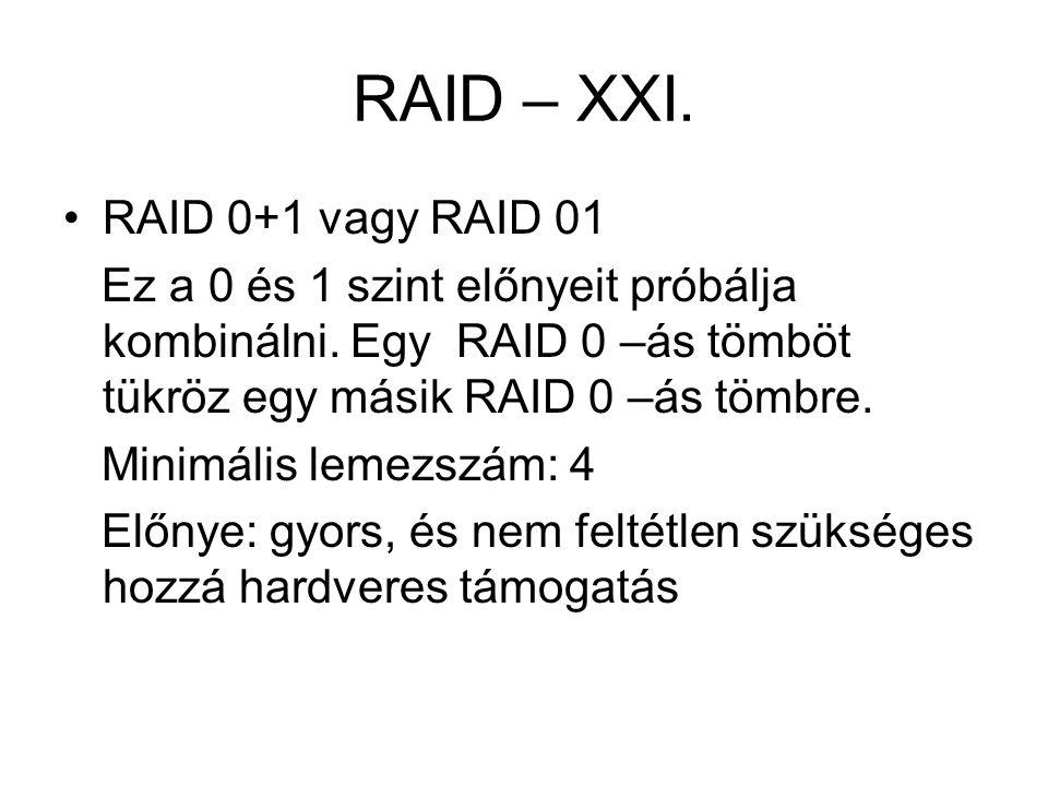 RAID – XXI. RAID 0+1 vagy RAID 01 Ez a 0 és 1 szint előnyeit próbálja kombinálni. Egy RAID 0 –ás tömböt tükröz egy másik RAID 0 –ás tömbre. Minimális