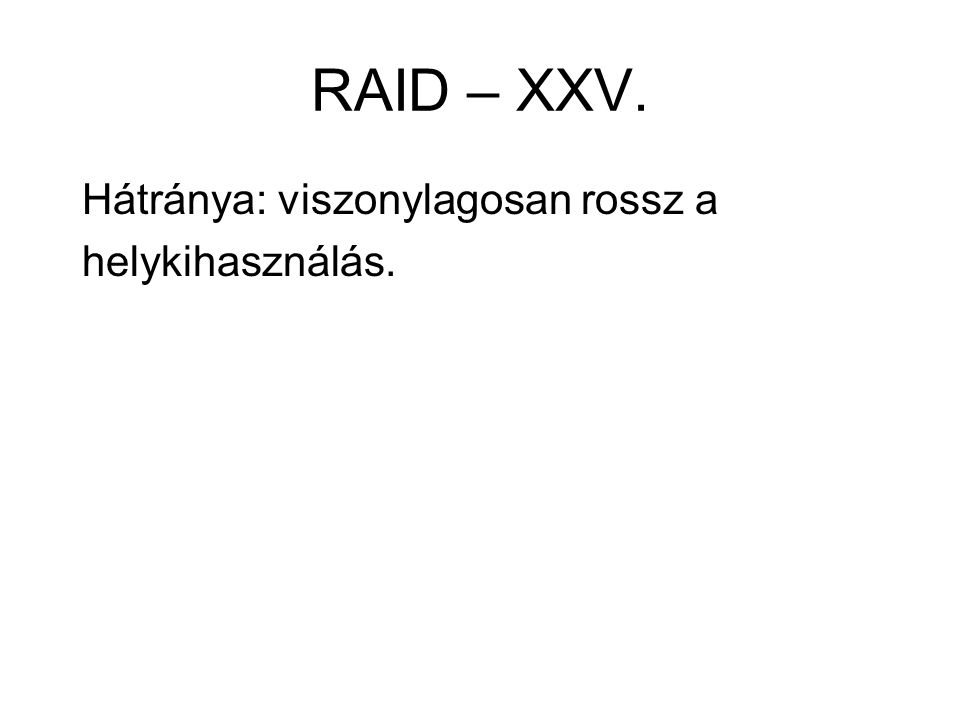 RAID – XXV. Hátránya: viszonylagosan rossz a helykihasználás.