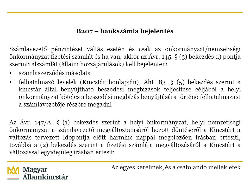 B207 – bankszámla bejelentés Számlavezető pénzintézet váltás esetén és csak az önkormányzat/nemzetiségi önkormányzat fizetési számlát és ha van, akkor az Ávr.