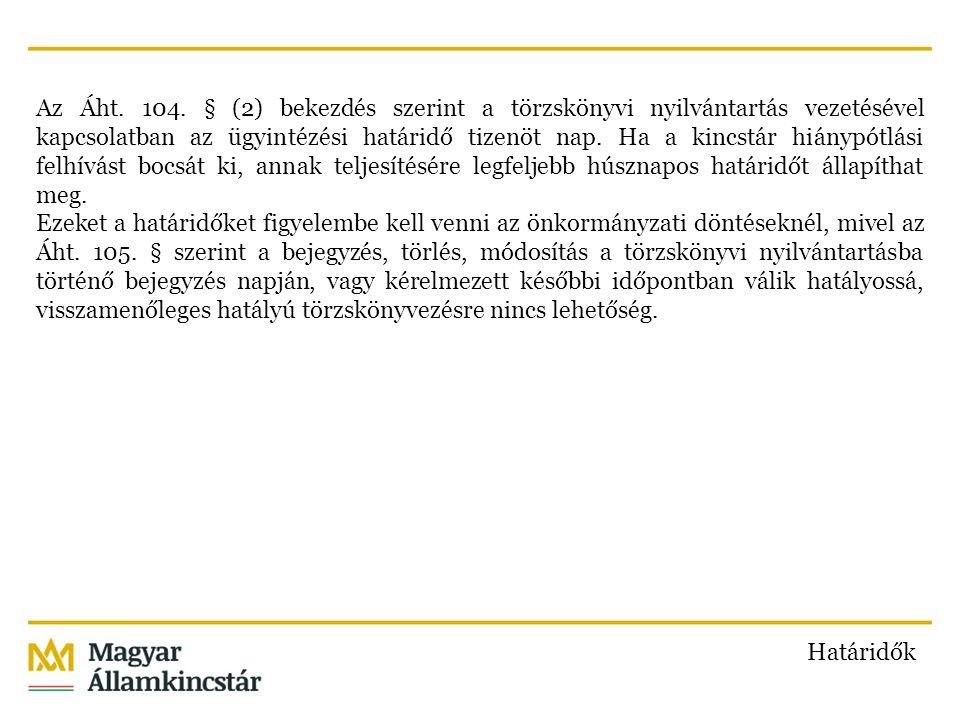 Az Áht. 104. § (2) bekezdés szerint a törzskönyvi nyilvántartás vezetésével kapcsolatban az ügyintézési határidő tizenöt nap. Ha a kincstár hiánypótlá