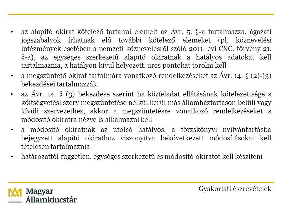 az alapító okirat kötelező tartalmi elemeit az Ávr. 5. §-a tartalmazza, ágazati jogszabályok írhatnak elő további kötelező elemeket (pl. köznevelési i
