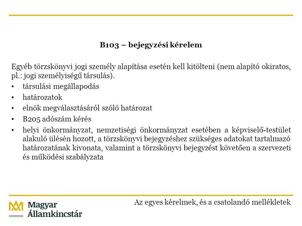 B103 – bejegyzési kérelem Egyéb törzskönyvi jogi személy alapítása esetén kell kitölteni (nem alapító okiratos, pl.: jogi személyiségű társulás).