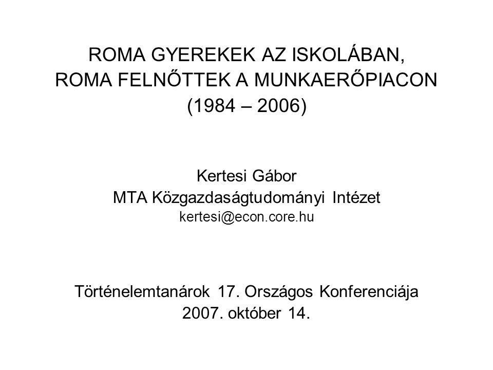ROMA GYEREKEK AZ ISKOLÁBAN, ROMA FELNŐTTEK A MUNKAERŐPIACON (1984 – 2006) Kertesi Gábor MTA Közgazdaságtudományi Intézet kertesi@econ.core.hu Történel