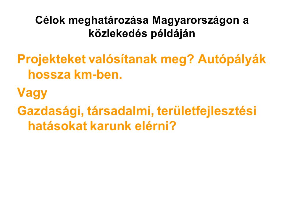 Célok meghatározása Magyarországon a közlekedés példáján Projekteket valósítanak meg.