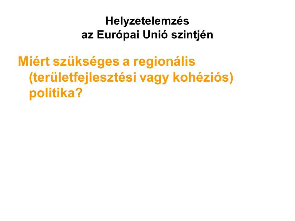 Helyzetelemzés az Európai Unió szintjén Miért szükséges a regionális (területfejlesztési vagy kohéziós) politika