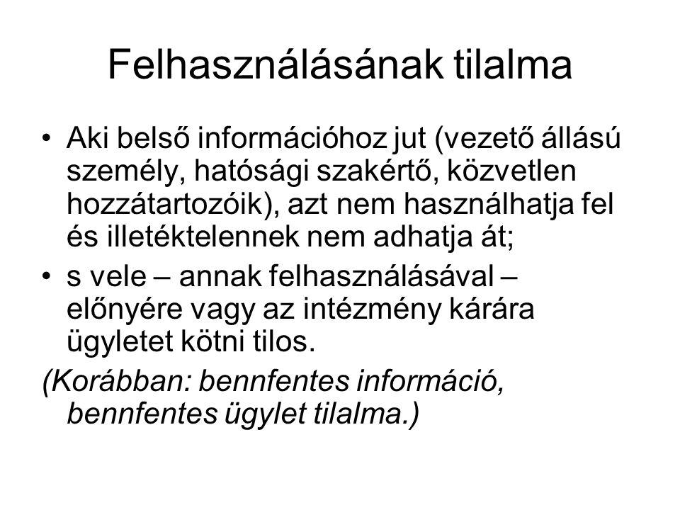 Felhasználásának tilalma Aki belső információhoz jut (vezető állású személy, hatósági szakértő, közvetlen hozzátartozóik), azt nem használhatja fel és