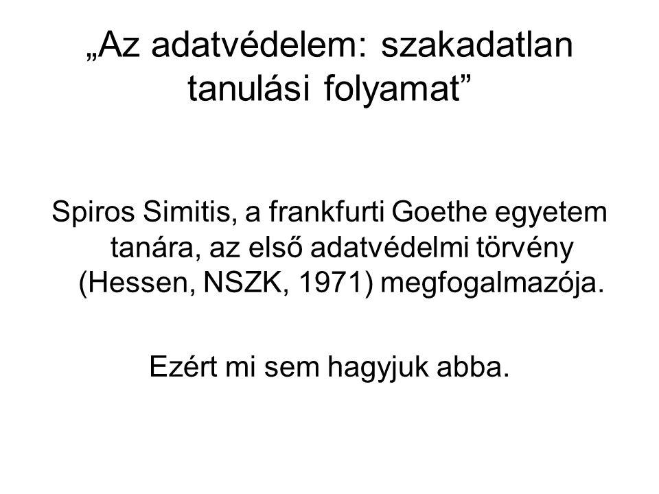 """""""Az adatvédelem: szakadatlan tanulási folyamat"""" Spiros Simitis, a frankfurti Goethe egyetem tanára, az első adatvédelmi törvény (Hessen, NSZK, 1971) m"""