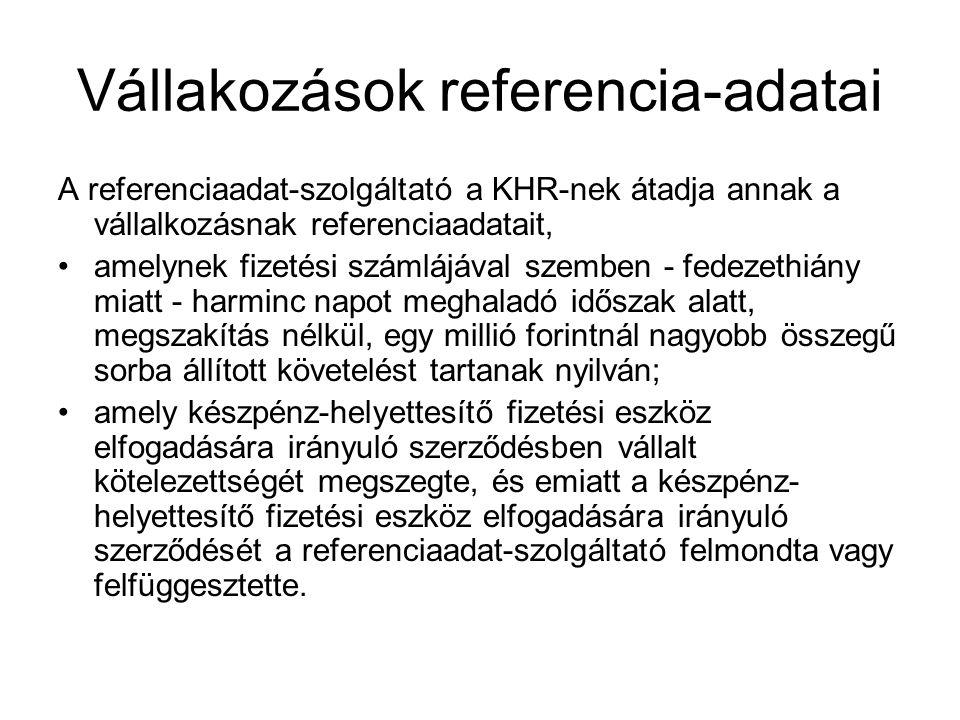 Vállakozások referencia-adatai A referenciaadat-szolgáltató a KHR-nek átadja annak a vállalkozásnak referenciaadatait, amelynek fizetési számlájával s