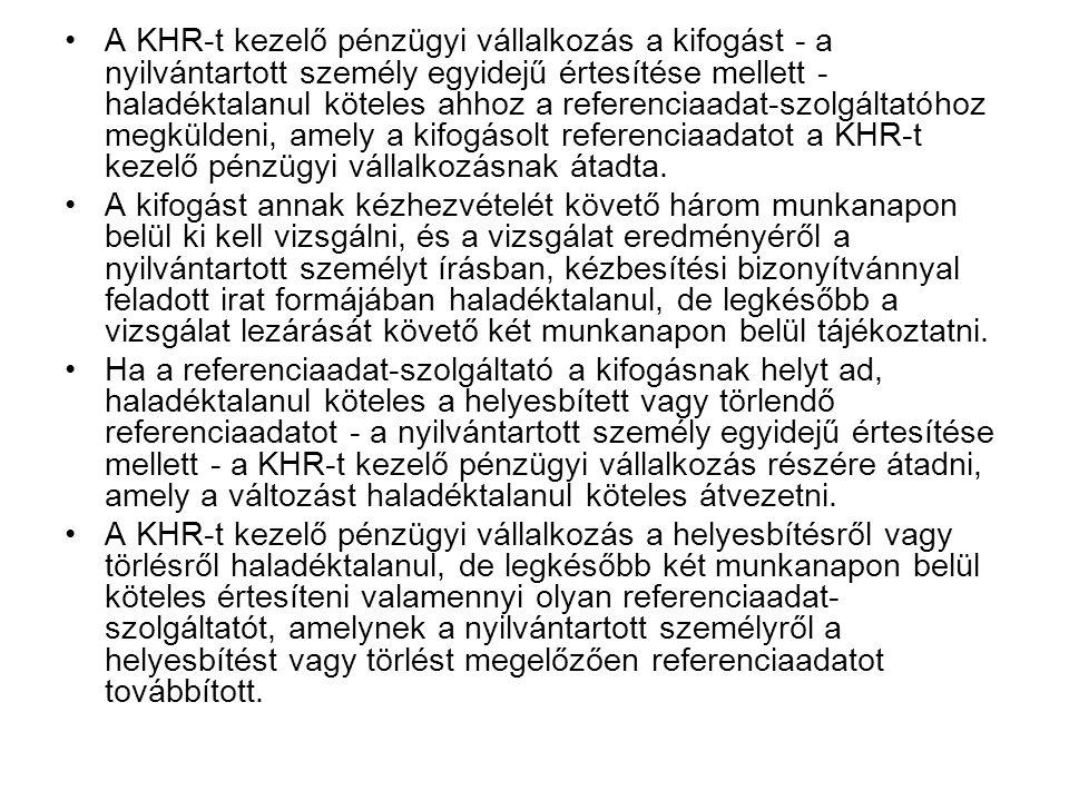 A KHR-t kezelő pénzügyi vállalkozás a kifogást - a nyilvántartott személy egyidejű értesítése mellett - haladéktalanul köteles ahhoz a referenciaadat-