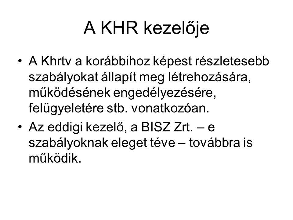 A KHR kezelője A Khrtv a korábbihoz képest részletesebb szabályokat állapít meg létrehozására, működésének engedélyezésére, felügyeletére stb. vonatko