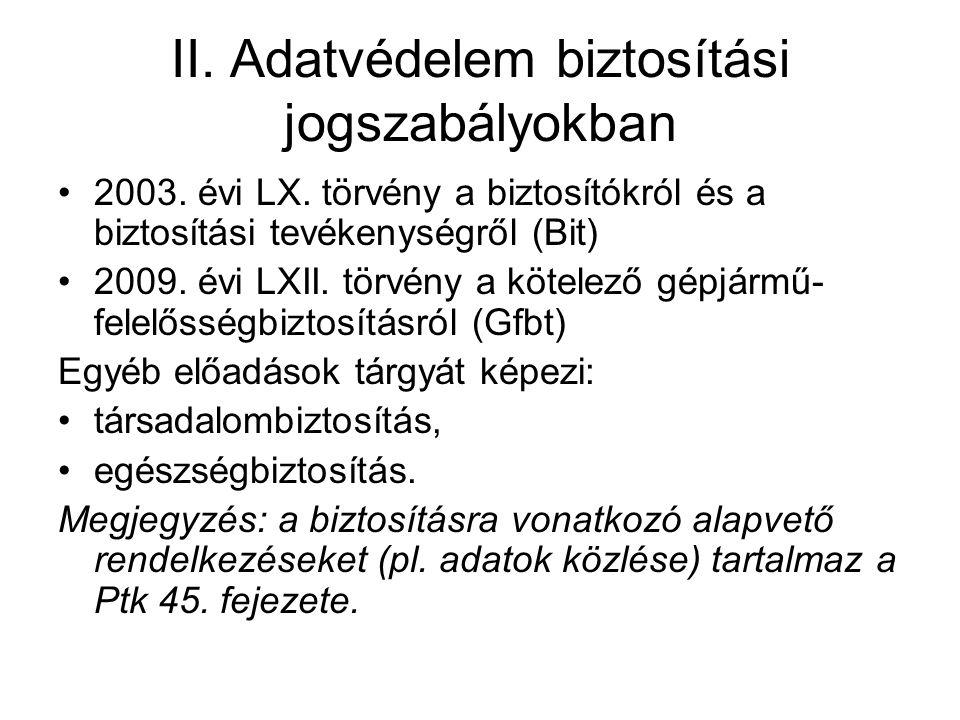 II. Adatvédelem biztosítási jogszabályokban 2003. évi LX. törvény a biztosítókról és a biztosítási tevékenységről (Bit) 2009. évi LXII. törvény a köte