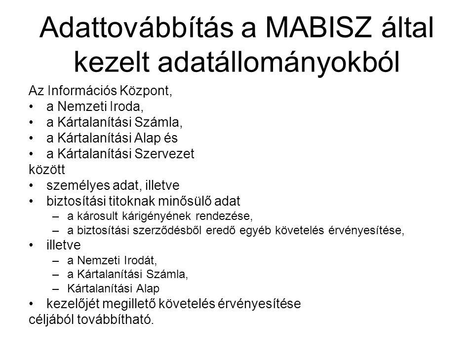 Adattovábbítás a MABISZ által kezelt adatállományokból Az Információs Központ, a Nemzeti Iroda, a Kártalanítási Számla, a Kártalanítási Alap és a Kárt