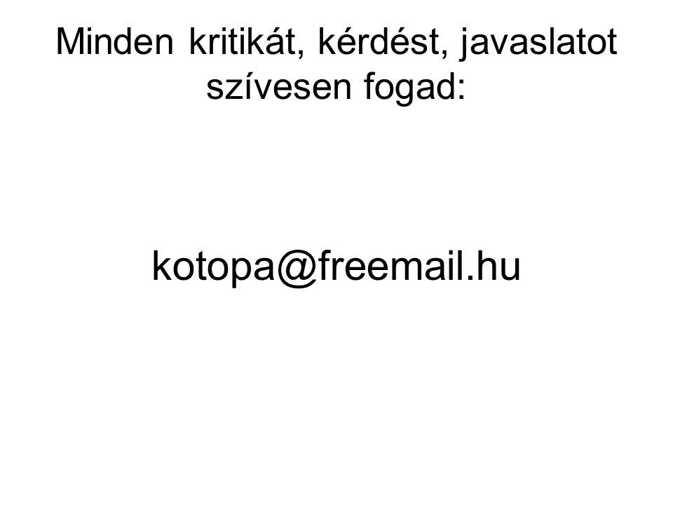 Minden kritikát, kérdést, javaslatot szívesen fogad: kotopa@freemail.hu