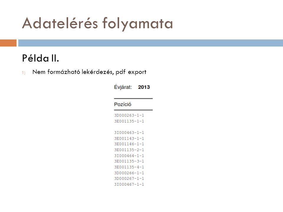 Adatelérés folyamata Példa II. 1) Nem formázható lekérdezés, pdf export