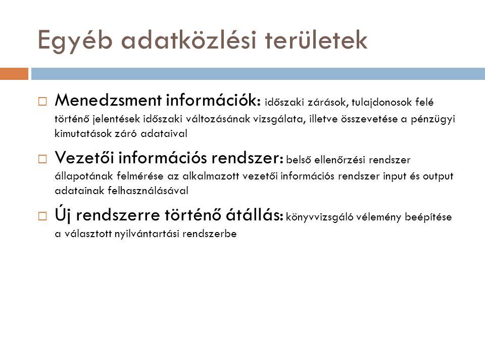Egyéb adatközlési területek  Menedzsment információk: időszaki zárások, tulajdonosok felé történő jelentések időszaki változásának vizsgálata, illetv