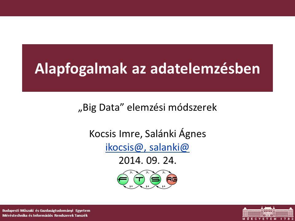 """Budapesti Műszaki és Gazdaságtudományi Egyetem Méréstechnika és Információs Rendszerek Tanszék Alapfogalmak az adatelemzésben """"Big Data"""" elemzési móds"""
