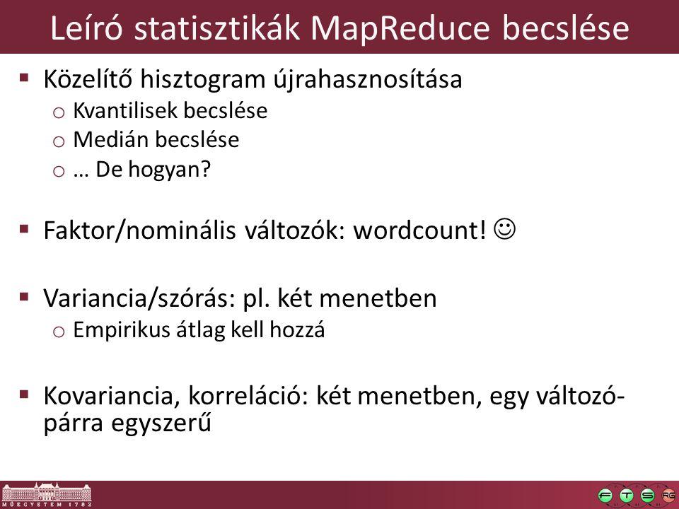 Leíró statisztikák MapReduce becslése  Közelítő hisztogram újrahasznosítása o Kvantilisek becslése o Medián becslése o … De hogyan?  Faktor/nomináli