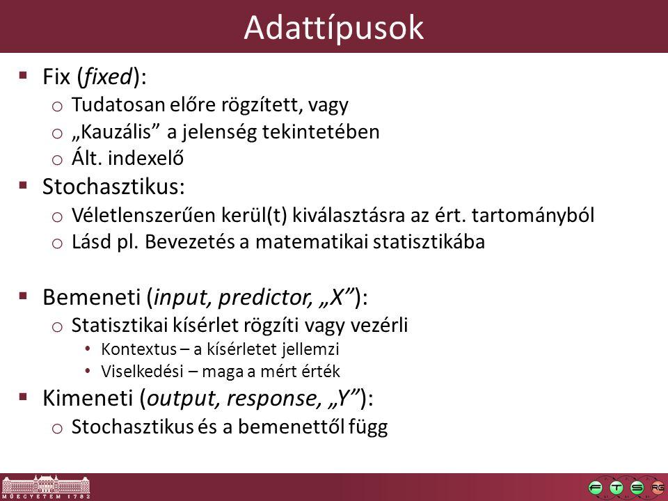 """Adattípusok  Fix (fixed): o Tudatosan előre rögzített, vagy o """"Kauzális"""" a jelenség tekintetében o Ált. indexelő  Stochasztikus: o Véletlenszerűen k"""