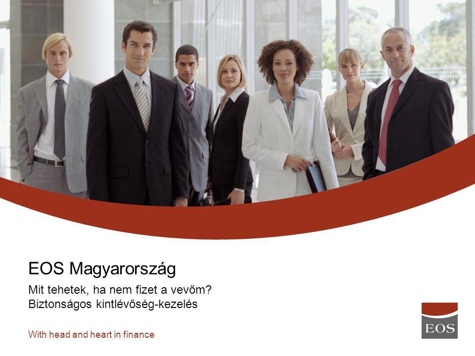 With head and heart in finance Mit tehetek, ha nem fizet a vevőm? Biztonságos kintlévőség-kezelés EOS Magyarország