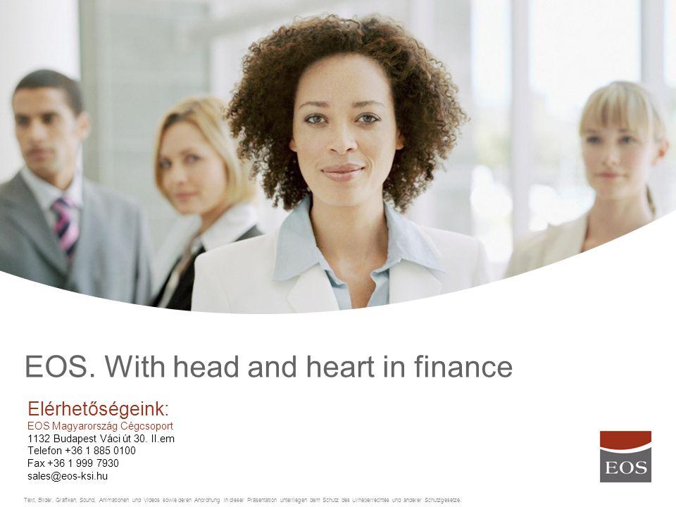 EOS. With head and heart in finance Text, Bilder, Grafiken, Sound, Animationen und Videos sowie deren Anordnung in dieser Präsentation unterliegen dem