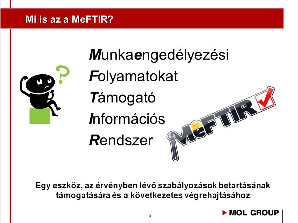 2 Mi is az a MeFTIR? Munkaengedélyezési Folyamatokat Támogató Információs Rendszer Egy eszköz, az érvényben lévő szabályozások betartásának támogatásá