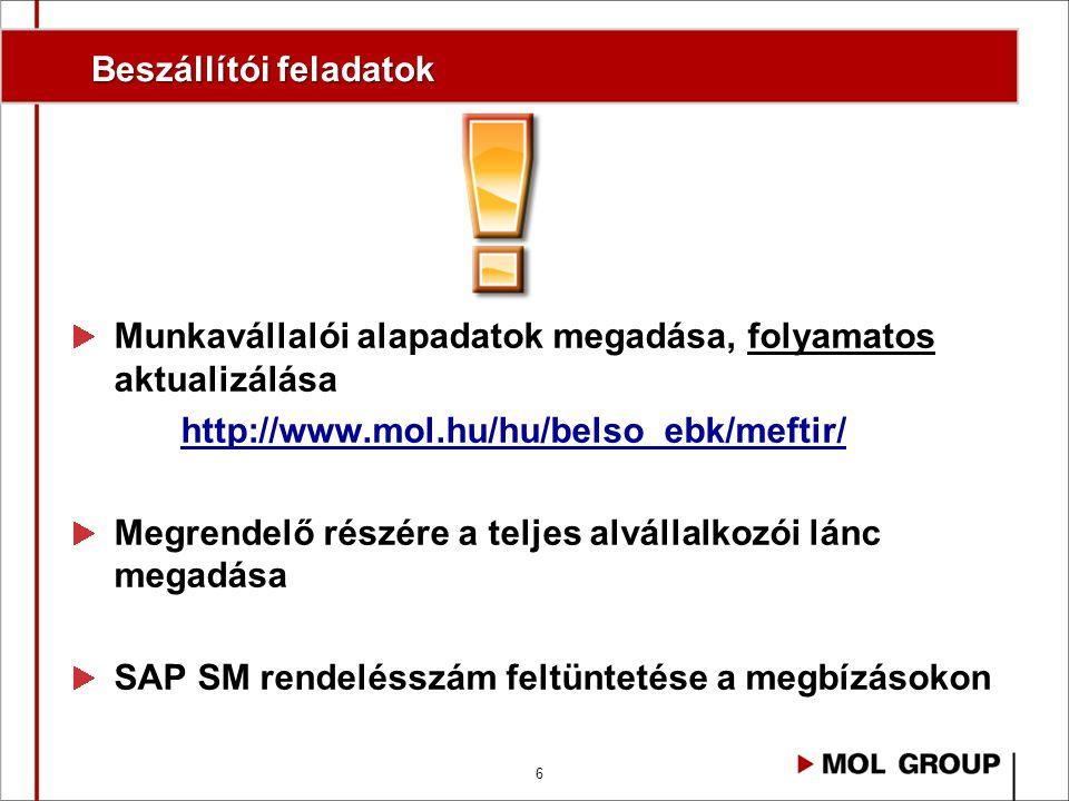 6 Beszállítói feladatok Munkavállalói alapadatok megadása, folyamatos aktualizálása http://www.mol.hu/hu/belso_ebk/meftir/ Megrendelő részére a teljes